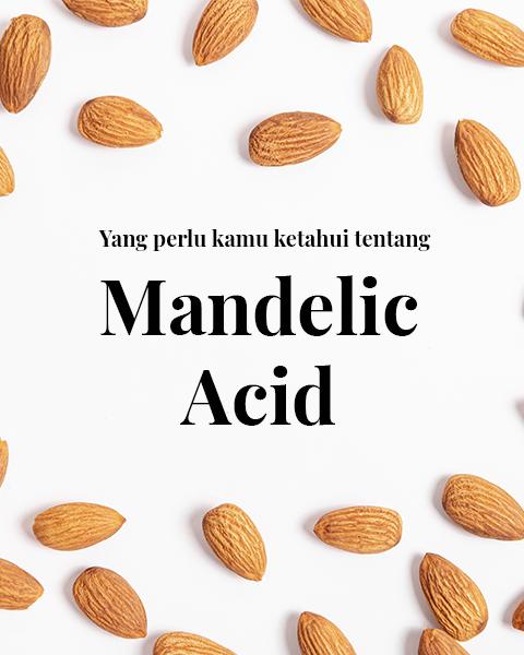 Mandelic Acid: Acid yang selama ini kamu cari!